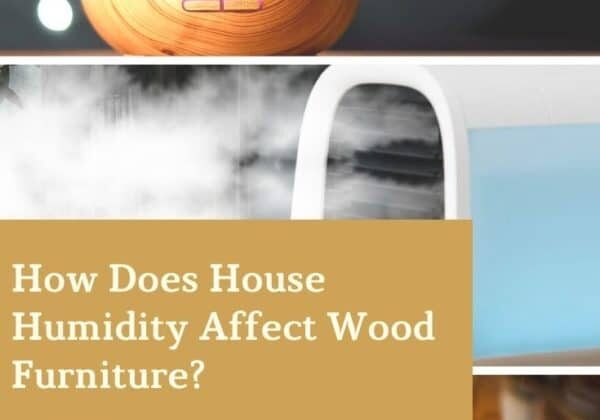 How Does House Humidity Affect Wood Furniture